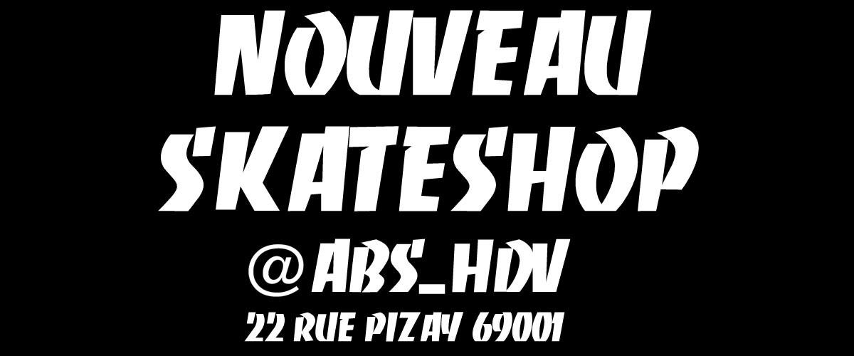 Notre nouveau skateshop ABS 69001